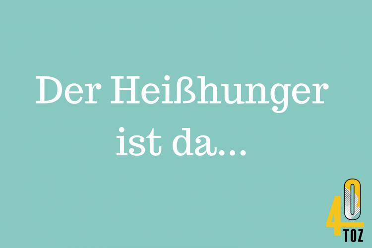 40TOZ: Der Heißhunger ist da!