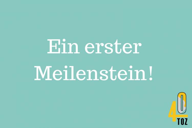 40TOZ: Meilenstein